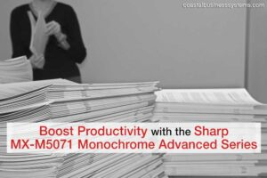 Boost Productivity with the Sharp MX-M5071 Monochrome Advanced Series