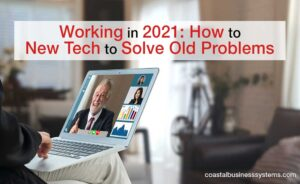 Working in 2021: How to Utilize New Tech to Solve Old Problems